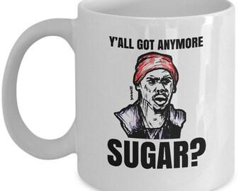 Tyrone Y'all Got Anymore Sugar meme mug - Funny Yall Got Any More Sugar Addict - Memes coffee cup