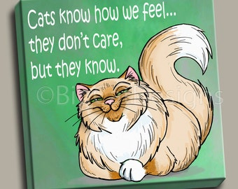 CAT ART PRINT - Cats Know How We Feel - They Dont Care - But They Know -  10x10 Ready to Hang Canvas