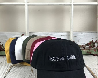 LEAVE ME ALONE Embroidered Baseball Cap Dad Hat  Low Profile Curved Bill - Multiple Colors
