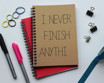 I never finish anythi -  5 x 7 journal