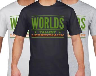 Worlds Tallest Leprechaun, St Patricks Day, Ireland T Shirt, Irish Bar, Funny T-Shirt, Ireland TShirt, Mens Womens Childrens Sizes P25