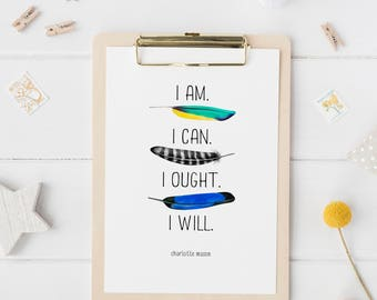 """Charlotte Mason """"I am...."""" Quote with Feathers Print (PRINT VERSION)"""