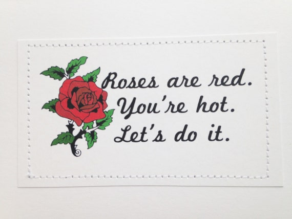 Dirty love poem. Roses are red. You're hot. Let's do