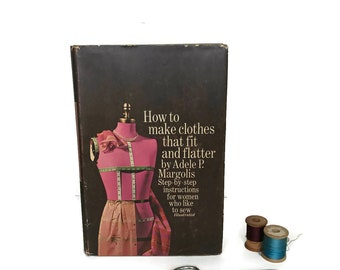 Vintage Clothing Construction Book / How to Make Clothes that Fit and Flatter Adele Margolis / 1969 Book Club Ed.