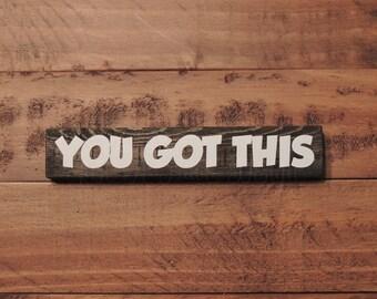 You Got This Sign - Wooden Sign - Home Decor - Vinyl Letters - Shelf Sitter - Encouragement - Inspirational Sign