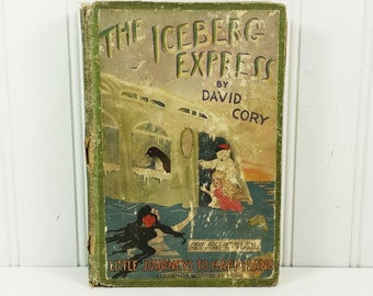The Iceberg Express by David Cory, 1922 Little Journeys to Happyland Series