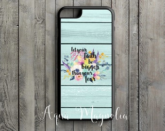 Let Your Faith Be Bigger Than Your Fear - Watercolor Floral - iPhone 6s, iPhone 6s Plus, iPhone 7s, iPhone 7s Plus, Samsung S6 Phone Case
