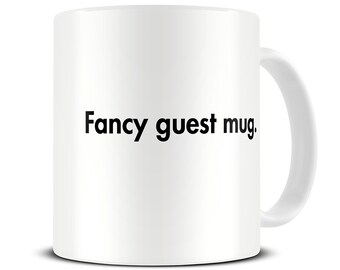 Funny Housewarming Gift - Fancy Guest Mug - Funny Mugs - Deadpan Quote - House Warming Present - MG352