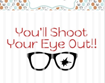 You'll Shoot Your Eye Out - Christmas Story Movie  -  SVG File- htv, Decal, DIY, Vinyl Cutters, Design Space, Ornaments, Cards ~ Christmas