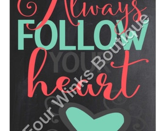 Always Follow your Heart..... poster/sign/print   ~