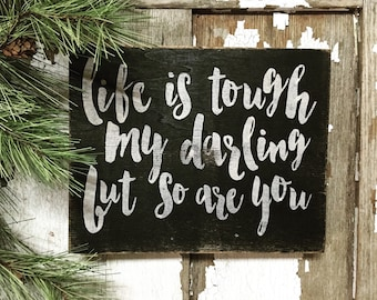 Life is tough my darling but so are you // life is tough inspirational sign // box sign