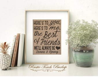 Best friend birthday gift, Best friend custom gift, Burlap Print, Here's to you here's to me toast,  Rustic Wall decor, best friend wedding
