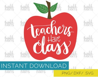 Teachers have class cut file, teaching SVG, use with Cricut & Silhouette, back to school, Instant Download