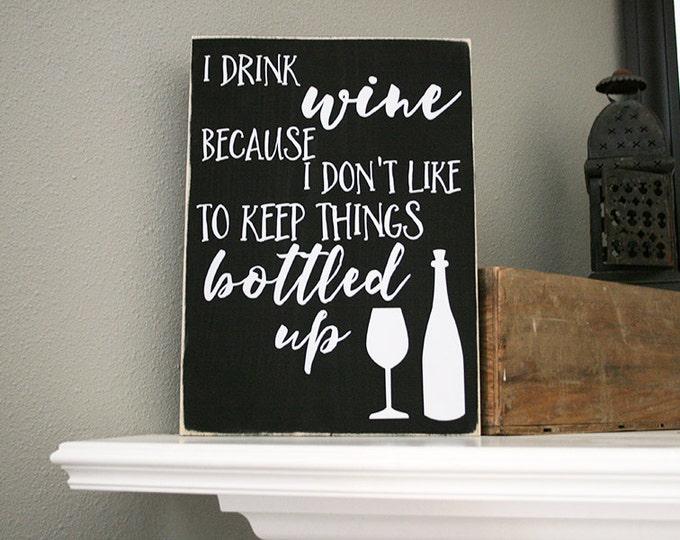 "12x16"" I Drink Wine Beacuse I Don't Like To Keep Things Bottled Up Wood Sign - Wine - Wine Bar - Bar - Kitchen - Home - Kitchen Decor"