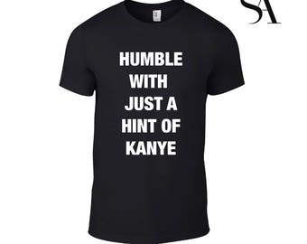 Humble With Just a Hint of Kanye Tshirt - Free UK Shipping