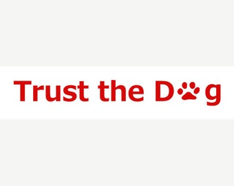 Trust the Dog Vinyl Decal for car truck windows