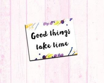"""Inspirational Fridge Magnet """"Good Things Take Time"""" 2.5x3.5"""