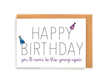 Funny birthday card, you'll never be this young again, old, Sioux Alice happy birthday card, boyfriend, brother, sister, girlfriend mum dad