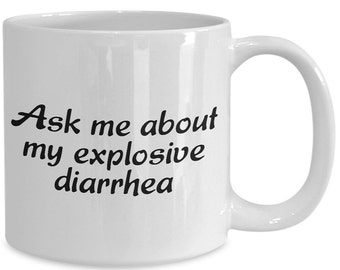 Ask Me About My Explosive Diarrhea Funny Ceramic Mug  11 Ounce