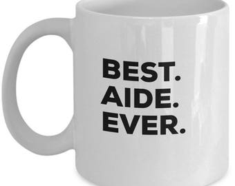 Best  Aide Ever,  Aide Coffee Mug, Gift for  Aide ,  Aide Mug,  Aide gifts, Christmas Present, Birthday Anniversary Gift