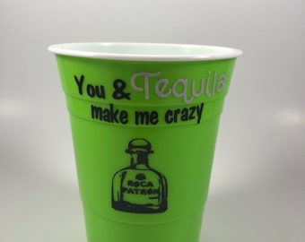 You and tequila make me crazy reusable solo cup