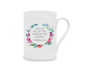 Out of all the Mums in the World, I'm Glad You're Mine China Mug