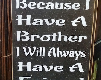 """Because I have a Brother I will always have a friend (9.25"""" x 12"""")"""