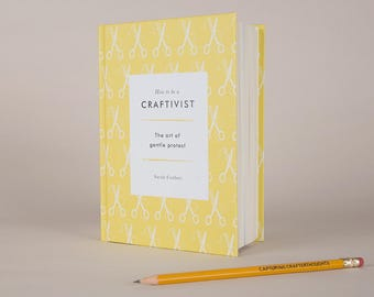 How To Be A Craftivist: the art of gentle protest (hardback)