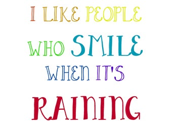 I Like People Who Smile When Itu0027s Raining   Download   Bold Style