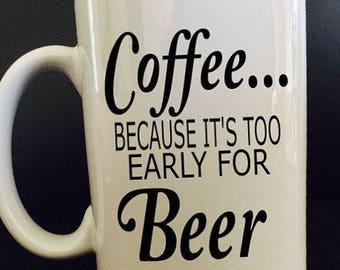 VINYL ONLY FOR coffee mug .. coffee because its too early for beer .. , personalize custom, most any color choice