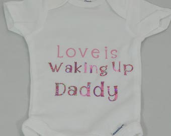 Love is Waking Up Daddy Onesie