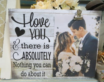 "Wood Frame, ""I love You and There is Absolutely Nothing you can do about it"", Wedding Frame, Anniversary Frame, Gift for Spouse"