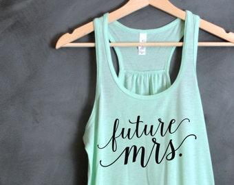 Future Mrs. Flowy Tank, Bride Tank, Mrs. Tank, Wifey, Bachelorette Party Shirts, Bridal Party Shirts, Wedding day, Fiancee, Bride-to-be
