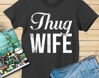 Thug wife shirt, thug wife tshirt, thug wife t-shirt, thug wife t shirt, thug wife shirts, gift for wife, shirt for wife, mothers day shirt