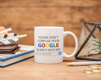 Don't Confuse Google Search With My Degree, Google Search vs Accounting Degree, Gift for Accountant, Accountant Gift, Coffee Mug, MD314