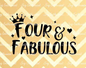 Four and Fabulous SVG, 4th SVG, fourth SVG, 4th Birthday Svg, 4 & Fabulous Svg, Svg Cut Files, Clip Art, Vector, Svg Sayings