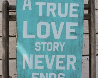 A True Love Story Never Ends rustic Sign