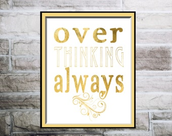 Overthinking Always gold quote, calligraphic art, printable wisdom, thoughtful quote, printable art poster, gold digital print,  art decor