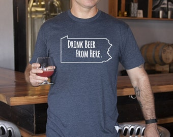 Craft Beer Pennsylvania- PA- Drink Beer From Here Shirt