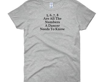 5, 6, 7, 8 Are All The Numbers A Dancer Needs to Know ~ Women's short sleeve t-shirt