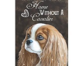 King Charles Spaniel, Dog Art, Canvas Print, Cavalier King Charles Spaniel Blenheim, House isn't a Home without Cavalier, King Charles Gifts