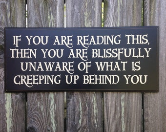 If You Are Reading This, You Are Blissfully Unaware of What Is Creeping Up Behind You- Wood Sign- Halloween Decor