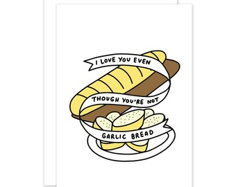 I Love You Even Though You're Not Garlic Bread Card by Veronica Dearly - Funny Card - Anniversary Card - Valentines Card - I Love You Card
