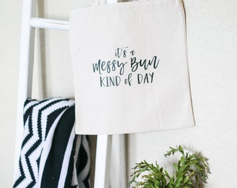 It's a Messy Bun Kind of Day // 100% Cotton Canvas Natural Tote Bag, Christian, Mom, Home, Encouragement, Inspiration, Gift, Love