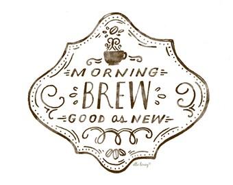 Morning Brew Coffee- Art Print 5x7, 8x10, 11x14