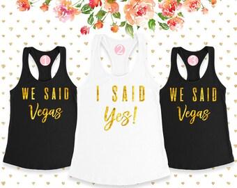 I said yes tank, bride tank, I said yes shirt, bride shirt, we said vegas tank, Bridesmaid tank, Bachelorette tanks , Bachelorette shirts,