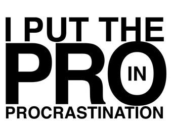I Put The Pro In Procrastination Funny Shirt