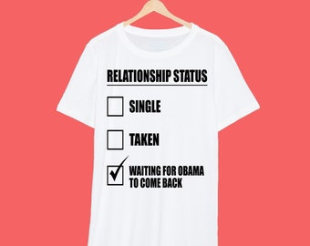 Waiting For Obama To Come Back 'Relationship' T Shirt
