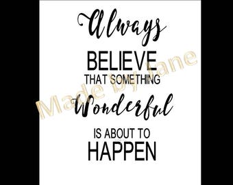 SVG Always Believe that Something Wonderful is about to Happen - Wood Sign