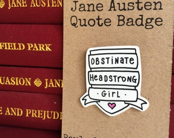 Jane Austen Quote Pin Badge - Obstinate Headstrong Girl - Pride & Prejudice - Elizabeth Bennet - Mr Darcy - Literature - Book Lover - Gift